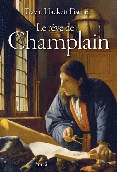 Le Rêve de Champlain - Livres - Catalogue — Éditions du Boréal